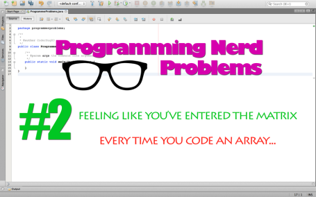 programming nerd problems; programming; coding; life; changes; arrays