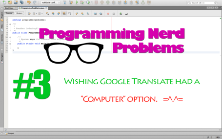 programming, coding, nerd problems, life, google translate, coderbug83